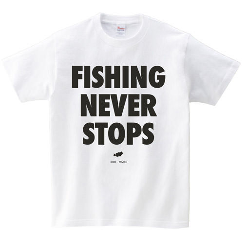 【BIG BASS DREAMS】T-SHIRT FISHING NEVER STOPS WHITE