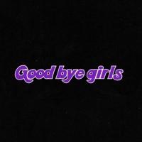 Good bye girls