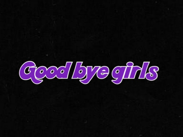 Good bye girls