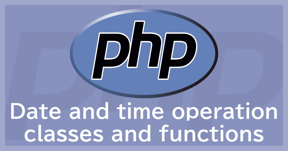 PHPの日時操作クラスと関数で日付・時間をスムーズに扱う