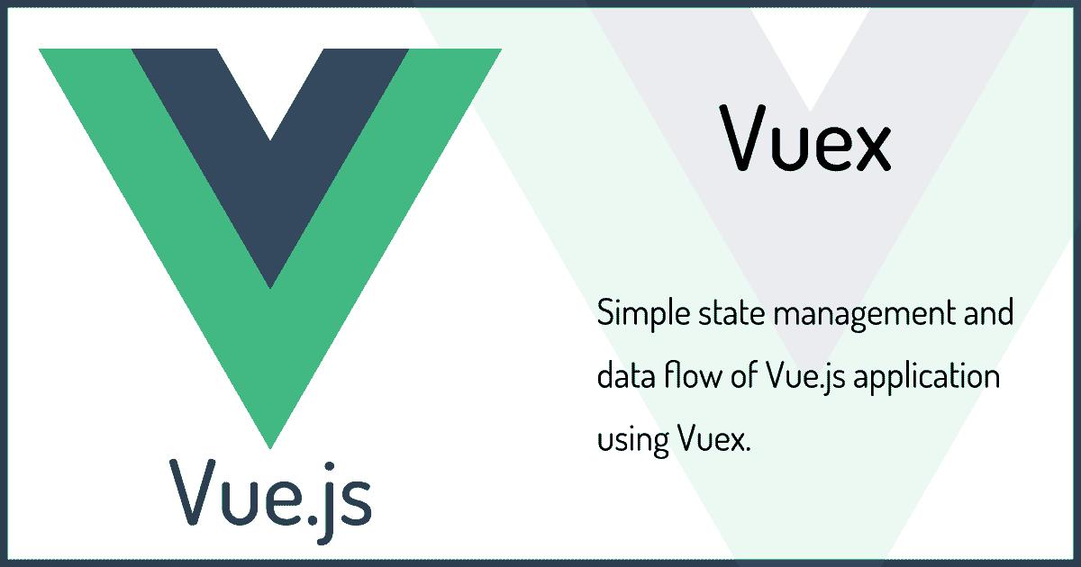 Vuexを用いたVue.jsアプリケーションのシンプルな状態管理とデータフロー