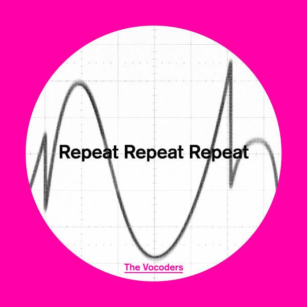 配信楽曲「Repeat Repeat Repeat」/The Vocoders