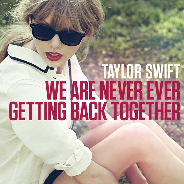 「We Are Never Ever Getting Back Together」Taylor Swift